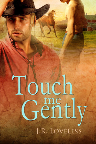Touch Me Gently by J.R. Loveless