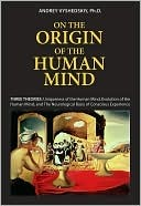 On the Origin of the Human Mind: Three Theories: Uniqueness of Human Mind, Evolution of Human Mind, and the Neurological Basis of Conscious Experience