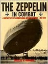 The Zeppelin In Combat: A History Of The German Naval Airship Division, 1912 1918