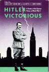 Hitler Victorious: Eleven Stories of the German Victory in World War II