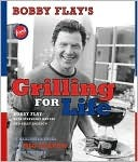 Bobby Flay's Grilling For Life: 75 Healthier Ideas for Big Flavor from the Fire