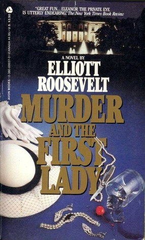 Murder and the First Lady by Elliott Roosevelt