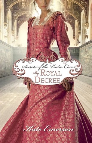By Royal Decree (Secrets of the Tudor Court, #3)