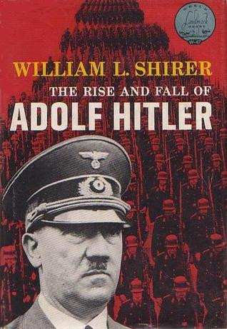 the rise and fall of adolf hitler Don't think of this as the definitive characterization of adolf hitler, then: think of it as a portrait of hitler as shirer saw him loser prior to becoming the evil genius of the nazi empire, adolf hitler was a pale, sickly, lanky, youth who, though unusually shy and reticent, was capable of sudden bursts of hysterical anger at those who.
