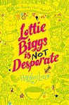 Lottie Biggs is (Not) Desperate (Lottie Biggs, #2)