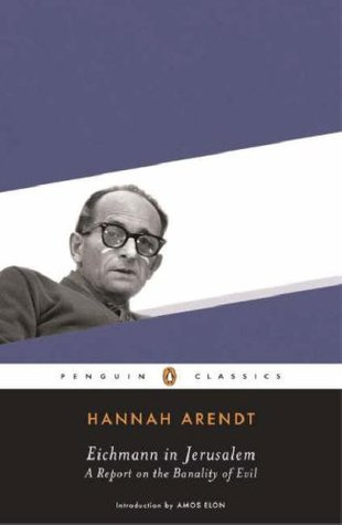 Eichmann in Jerusalem by Hannah Arendt