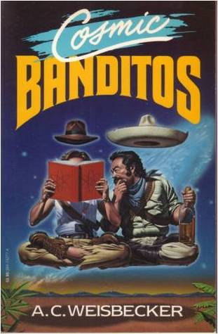 Cosmic Banditos by Allan Weisbecker