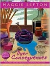Dyer Consequences (A Knitting Mystery, #5)