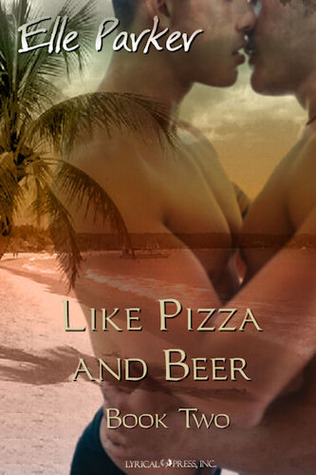 Like Pizza and Beer by Elle Parker