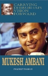 Carrying Dhirubhai's Vision Forward: Mukesh Ambani