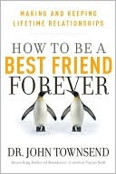 How to Be a Best Friend Forever by John Townsend