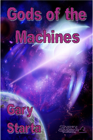 Gods of the Machines by Gary Starta