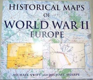 Historical Maps Of World War Ii Europe by Michael Swift