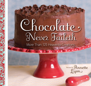 Chocolate Never Faileth by Annette Lyon