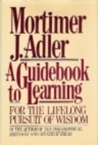 A Guidebook to Learning by Mortimer J. Adler