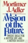 A Vision of the Future by Mortimer J. Adler