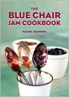 The Blue Chair Jam Cookbook by Rachel Saunders