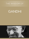 The Wisdom of Gandhi (The Wisdom Series)