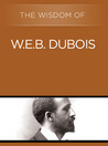 The Wisdom of W.E.B. DuBois (The Wisdom Series)