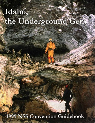 Idaho, the Underground Gem (1999 NSS Convention Guidebook)