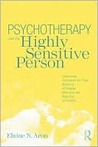 Psychotherapy and the Highly Sensitive Person: Improving Outcomes for That Minority of People Who Are the Majority of Clients