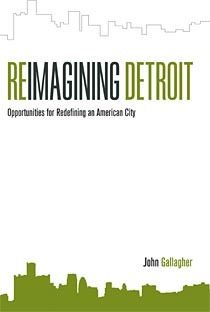 Reimagining Detroit by John Gallagher