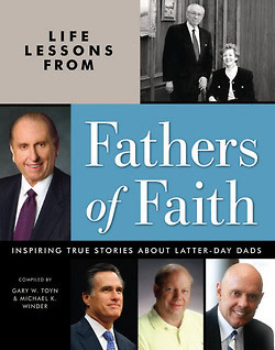 Life Lessons from Fathers of Faith: Inspiring True Stories about Latter-day Dads