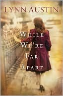While We're Far Apart by Lynn Austin