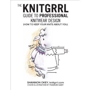 The Knitgrrl Guide to Professional Knitwear Design by Shannon Okey
