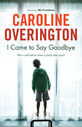 I Came To Say Goodbye by Caroline Overington