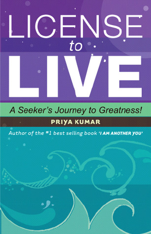 LICENSE TO LIVE by Priya Kumar