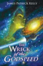 The Wreck of the Godspeed and Other Stories by James Patrick Kelly