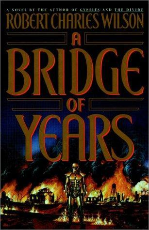 A Bridge of Years by Robert Charles Wilson