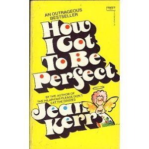 How I Got to Be Perfect by Jean Kerr