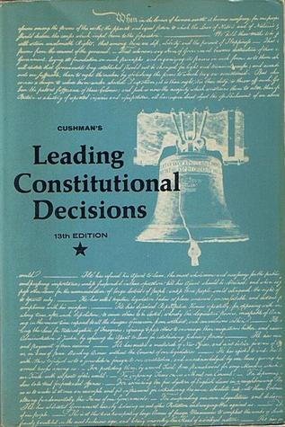 Cushman's Leading Constitutional Decisions by Robert E. Cushman
