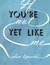 If You're Not Yet Like Me by Edan Lepucki