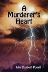 A Murderer's Heart by Julie Elizabeth Powell