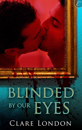 Blinded By Our Eyes by Clare London