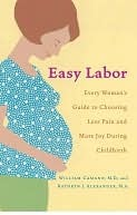 Easy Labor: Every Woman's Guide to Choosing Less Pain and More Joy During Childbirth