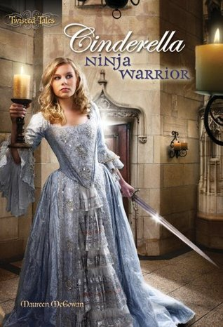 Cinderella: Ninja Warrior (Twisted Tales, #1)