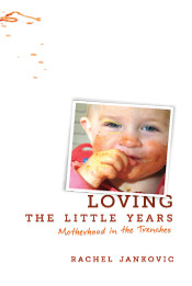 Loving the Little Years by Rachel Jankovic