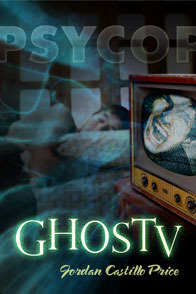 GhosTV by Jordan Castillo Price