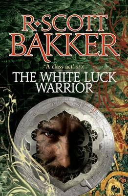 The White Luck Warrior by R. Scott Bakker