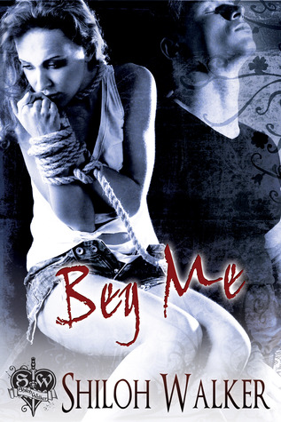 Beg Me by Shiloh Walker