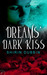 Dreams' Dark Kiss