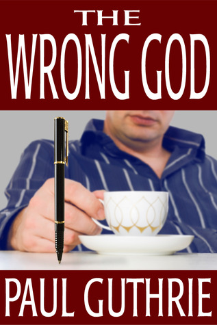 The Wrong God by Paul Guthrie