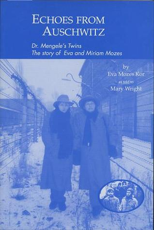 Echoes from Auschwitz: Dr. Mengele's Twins: The story of Eva and Miriam Mozes