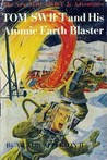 Tom Swift and His Atomic Earth Blaster  (Tom Swift Jr, #5)