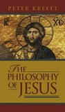 The Philosophy of Jesus by Peter Kreeft