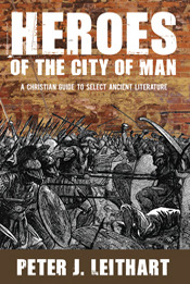 Heroes of the City of Man by Peter J. Leithart